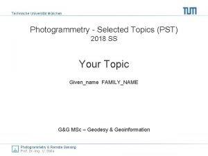 Technische Universitt Mnchen Photogrammetry Selected Topics PST 2018