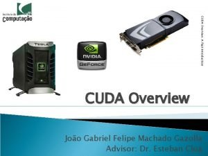 CUDA Overview A Fast Introduction CUDA Overview Joo