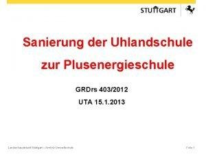 Sanierung der Uhlandschule zur Plusenergieschule GRDrs 4032012 UTA