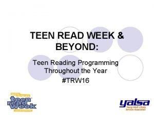 TEEN READ WEEK BEYOND Teen Reading Programming Throughout