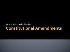 Amendments 1 14 Review Quiz Constitutional Amendments What