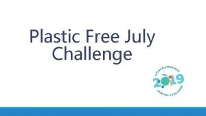 Plastic Free July Challenge What is plastic free