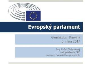 Evropsk parlament Gymnzium Karvin 6 jna 2017 Ing