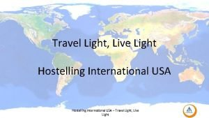 Travel Light Live Light Hostelling International USA Travel