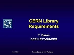 CERN Library Requirements T Baron CERN ETTDHCDS 07112002