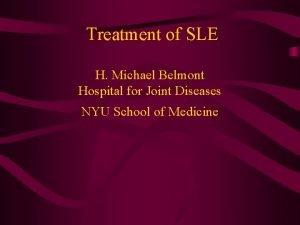 Treatment of SLE H Michael Belmont Hospital for