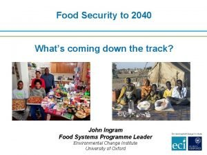 Food Security to 2040 Whats coming down the