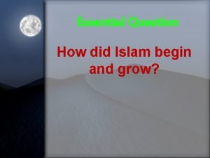 Essential Question How did Islam begin and grow