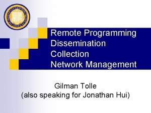 Remote Programming Dissemination Collection Network Management Gilman Tolle