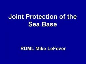Joint Protection of the Sea Base RDML Mike