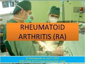 RHEUMATOID ARTHRITIS RA H Hermansyah dr Sp OT