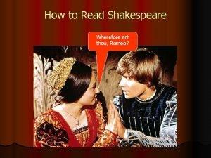 How to Read Shakespeare Wherefore art thou Romeo