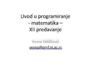 Uvod u programiranje matematika XII predavanje Vesna Velikovi