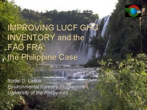 IMPROVING LUCF GHG INVENTORY and the FAO FRA