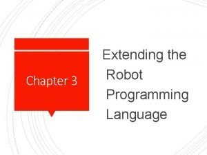 Chapter 3 Extending the Robot Programming Language The