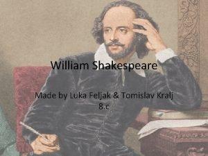William Shakespeare Made by Luka Feljak Tomislav Kralj