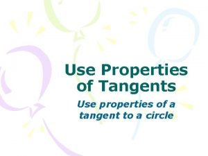 Use Properties of Tangents Use properties of a