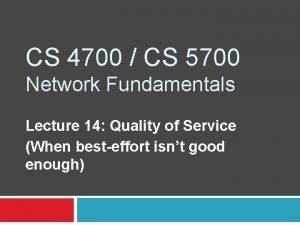 CS 4700 CS 5700 Network Fundamentals Lecture 14