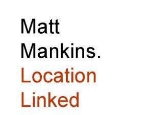 Matt Mankins Location Linked The Location Linked Information