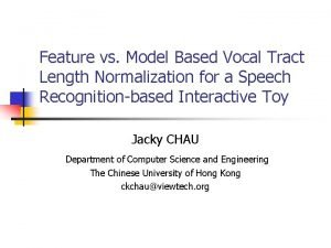Feature vs Model Based Vocal Tract Length Normalization