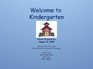 Welcome to Kindergarten Parent Orientation August 13 2018