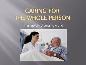 CARING FOR THE WHOLE PERSON In a rapidly