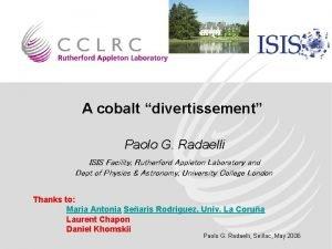 A cobalt divertissement Paolo G Radaelli ISIS Facility