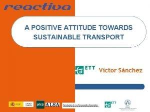 A POSITIVE ATTITUDE TOWARDS SUSTAINABLE TRANSPORT Vctor Snchez