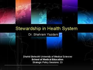 Stewardship in Health System Dr Shahram Yazdani Shahid