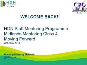WELCOME BACK HDN Staff Mentoring Programme Midlands Mentoring