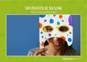 MONSTER MASK Whos the monster here WHO WAS