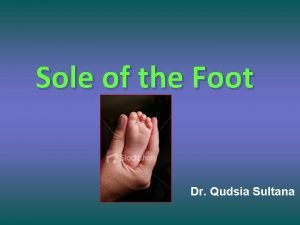 Sole of the Foot Dr Qudsia Sultana Skin