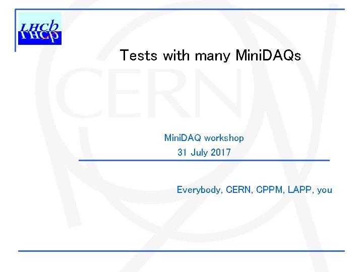 Tests with many Mini DAQs Mini DAQ workshop