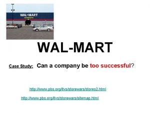 WALMART Case Study Can a company be too