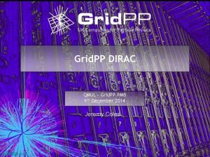 Grid PP DIRAC QMUL Grid PP PMB 9