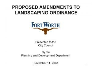 PROPOSED AMENDMENTS TO LANDSCAPING ORDINANCE Presented to the