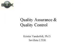 Quality Assurance Quality Control Kristin Vanderbilt Ph D