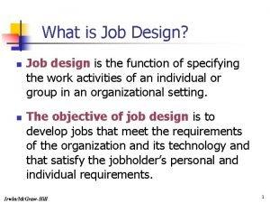 What is Job Design n n Job design
