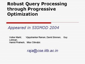 Robust Query Processing through Progressive Optimization Appeared in