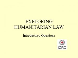 EXPLORING HUMANITARIAN LAW Introductory Questions Human Dignity What