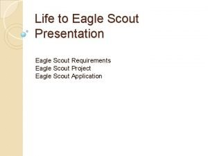 Life to Eagle Scout Presentation Eagle Scout Requirements