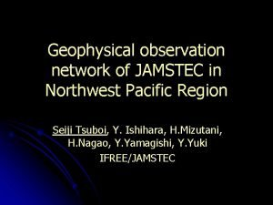 Geophysical observation network of JAMSTEC in Northwest Pacific