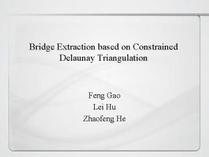 Bridge Extraction based on Constrained Delaunay Triangulation Feng