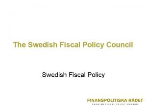 The Swedish Fiscal Policy Council Swedish Fiscal Policy