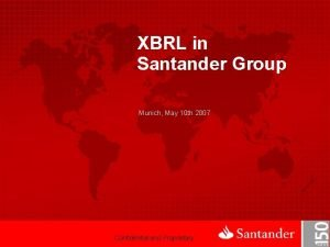 XBRL in Santander Group Munich May 10 th