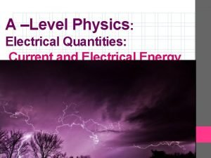 A Level Physics Electrical Quantities Current and Electrical