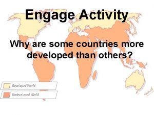 Engage Activity Why are some countries more developed