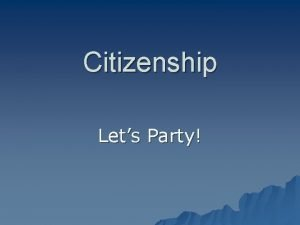 Citizenship Lets Party Aims of Lets Party 1