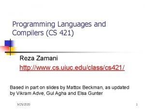 Programming Languages and Compilers CS 421 Reza Zamani