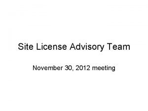 Site License Advisory Team November 30 2012 meeting